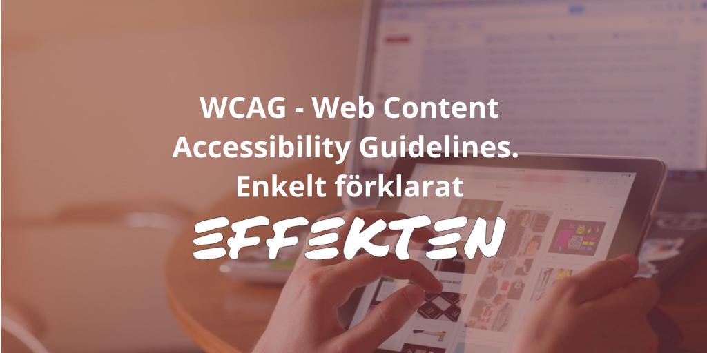 WCAG – Web Content Accessibility Guidelines. Enkelt förklarat