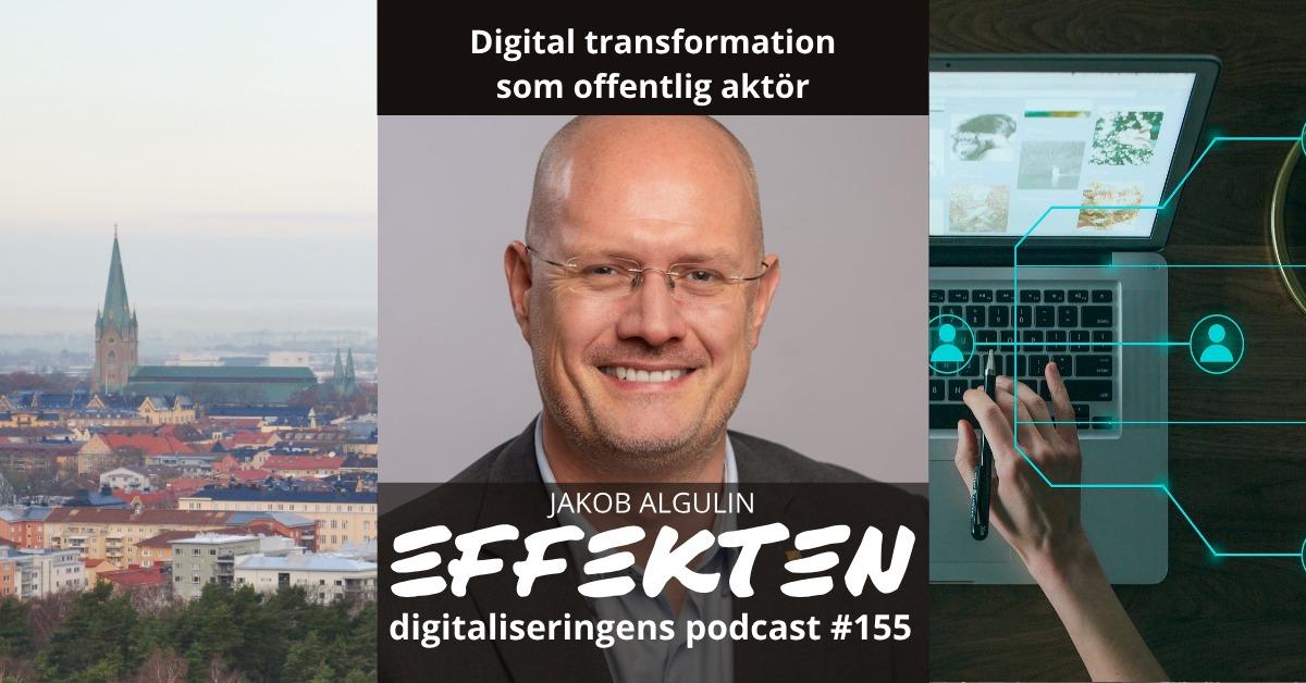 Digital transformation som offentlig aktör. Jakob Algulin (#155)